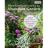 Plant Combinations for an Abundant Garden: Design and Grow a Fabulous Flower and Vegetable Garden (Creative Homeowner) Practi