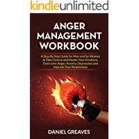 Anger Management Workbook: A step by Step Guide for Men and for Women to Take Control and Master Your Emotions. Overcome Anger, Anxiety, Depression and Improve Your Relationships