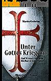 Unter Gottes Kriegern: Auf Kreuzzug mit Richard Löwenherz (German Edition)