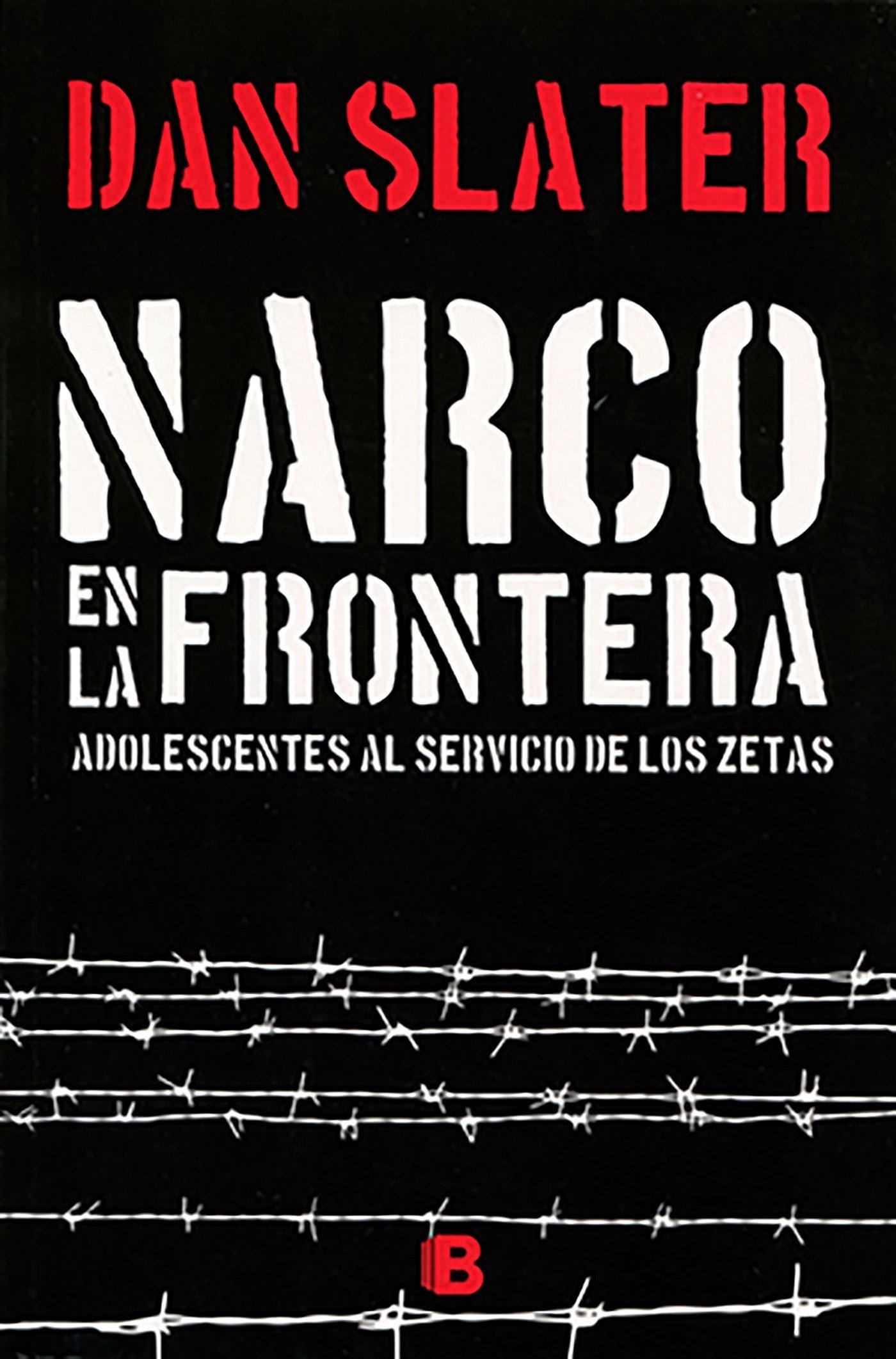 Narco en la frontera: adolescentes al servicio de los zetas / Narco on the  Border (Spanish Edition) (Spanish) Paperback – June 30, 2017