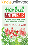 Herbal Antivirals: The Ultimate Guide to Herbal Healing, Magic, Medicine, and Antibiotics