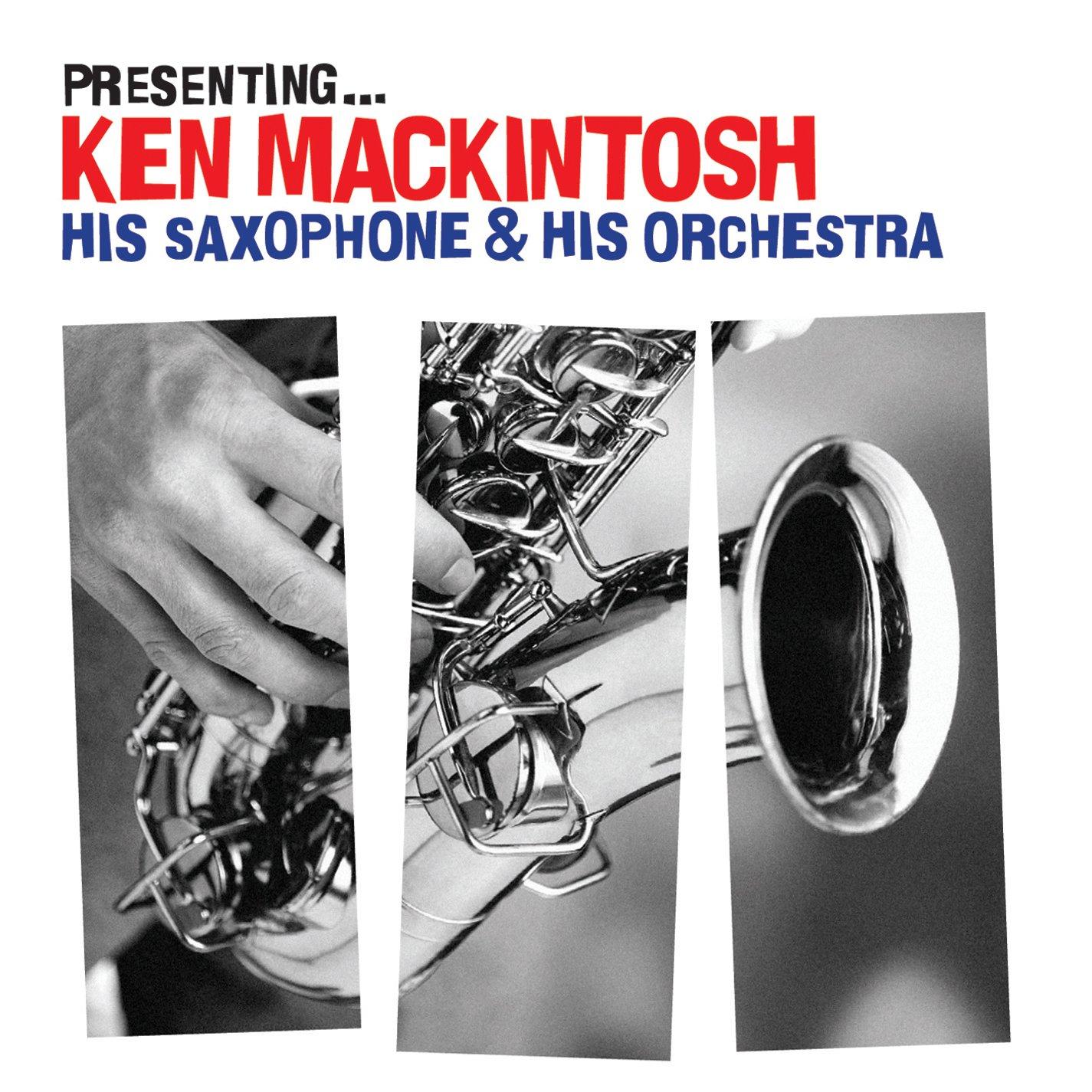 CD : Ken Mackintosh - Presenting: Ken Mackintosh His Saxophone & His (CD)