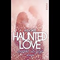 Haunted Love - Perfekt ist Jetzt: Roman
