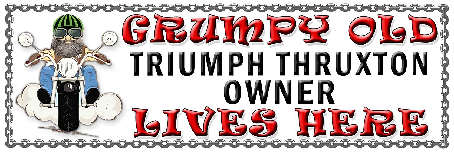SHAWPRINT Grumpy Old TRIUMPH THRUXTON Owner Lives Here metal sign/plaque funny (107H2)