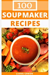 Soup Maker Recipes: 100 Delicious & Nutritious Soup Recipes For Your Soup Maker Kindle Edition