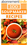 Soup Maker Recipes: 100 Delicious & Nutritious Soup Recipes For Your Soup Maker (English Edition)