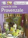 Creare in stile provenzale. Ediz. illustrata