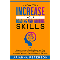 How To Increase Your Reading and Writing Skills: Ways to Improve Reading Speed and Text Comprehension. Increase Your Writing Skills and Apply New Note-Taking System for the Study (English Edition)