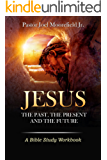Jesus: The Past, Present and Future : A Bible Study Workbook
