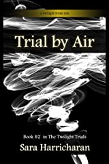 Trial by Air (Twilight Knight Trials Book 2) Kindle Edition