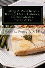 Eating a Pre-Dialysis Kidney Diet - Calories, Carbohydrates, Fat & Protein, Secrets To Avoid Dialysis (Renal Diet HQ IQ - Pre Dialysis Living Book 1) Kindle Edition