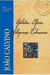 Gálatas, Efésios, Filipenses e Colossenses (Comentários Bíblicos João Calvino) eBook Kindle