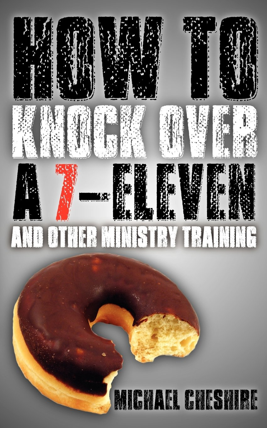 How to Knock Over a 7-Eleven and Other Ministry Training PDF
