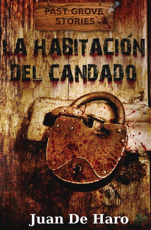 La habitación del candado: Volume 1 Past Grove Stories: Amazon.es: Juan De  Haro: Libros