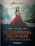 La Guardiana dei Draghi - Volume 1: E il cristallo di Lunus (Fantasy)