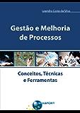 Gestão e Melhoria de Processos: Conceitos, Técnicas e Ferramentas