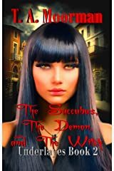 The Succubus, The Demon, and The Witch: An Underlayes Reverse Harem Kindle Edition