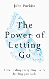 The Power of Letting Go: How to drop everything that's holding you back