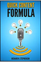 Quick Content Formula: Get Unlimited Ideas & In 5 Minutes You Can Create Great Blog Posts, Articles, & Newsletter Emails Kindle Edition