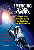Emerging Space Powers: The New Space Programs of Asia, the Middle East and South-America (Springer Praxis Books)