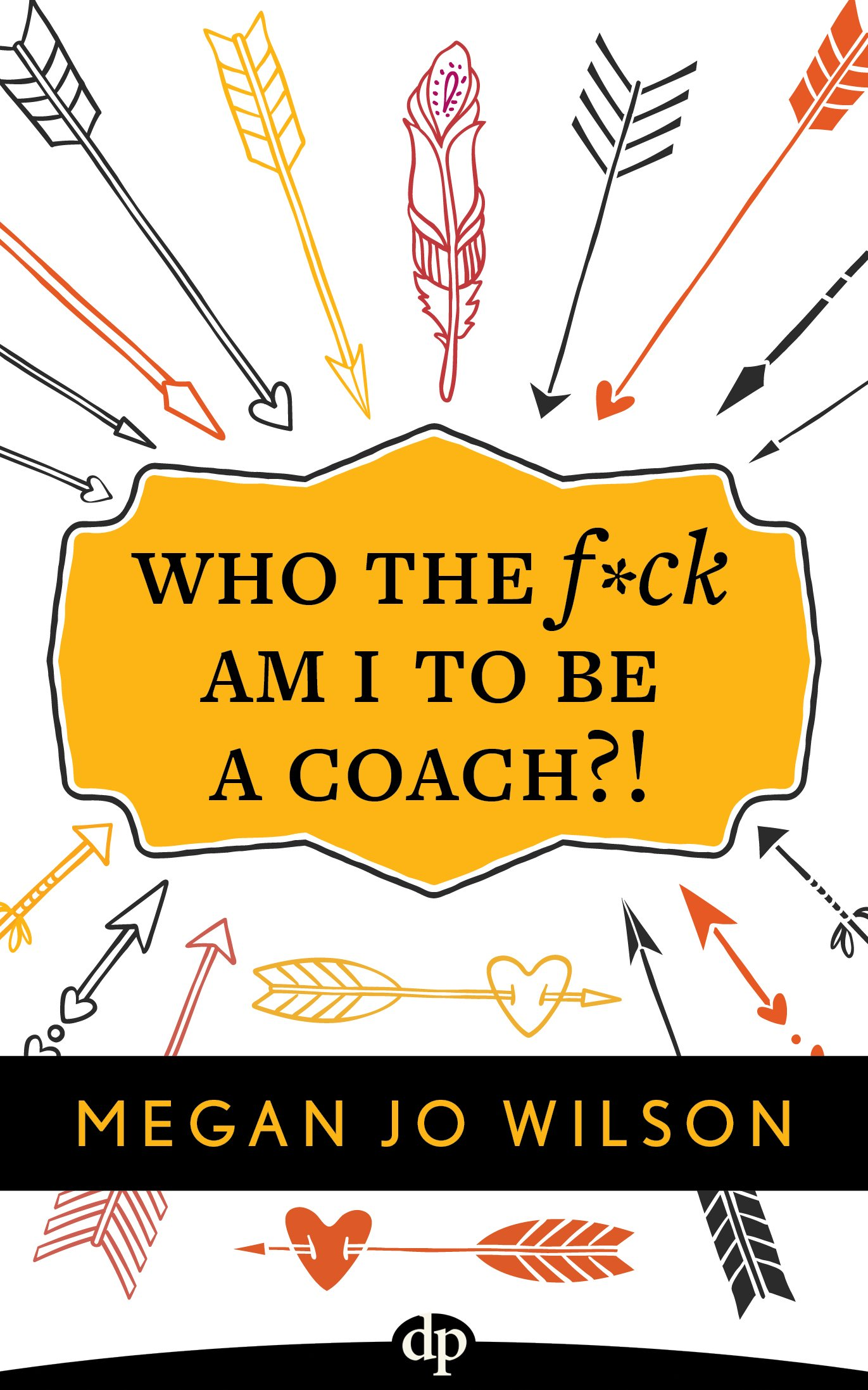 Who The F*ck Am I To Be A Coach?!: A Warrior's Guide to Building a Wildly Successful Coaching Business From the Inside Out PDF