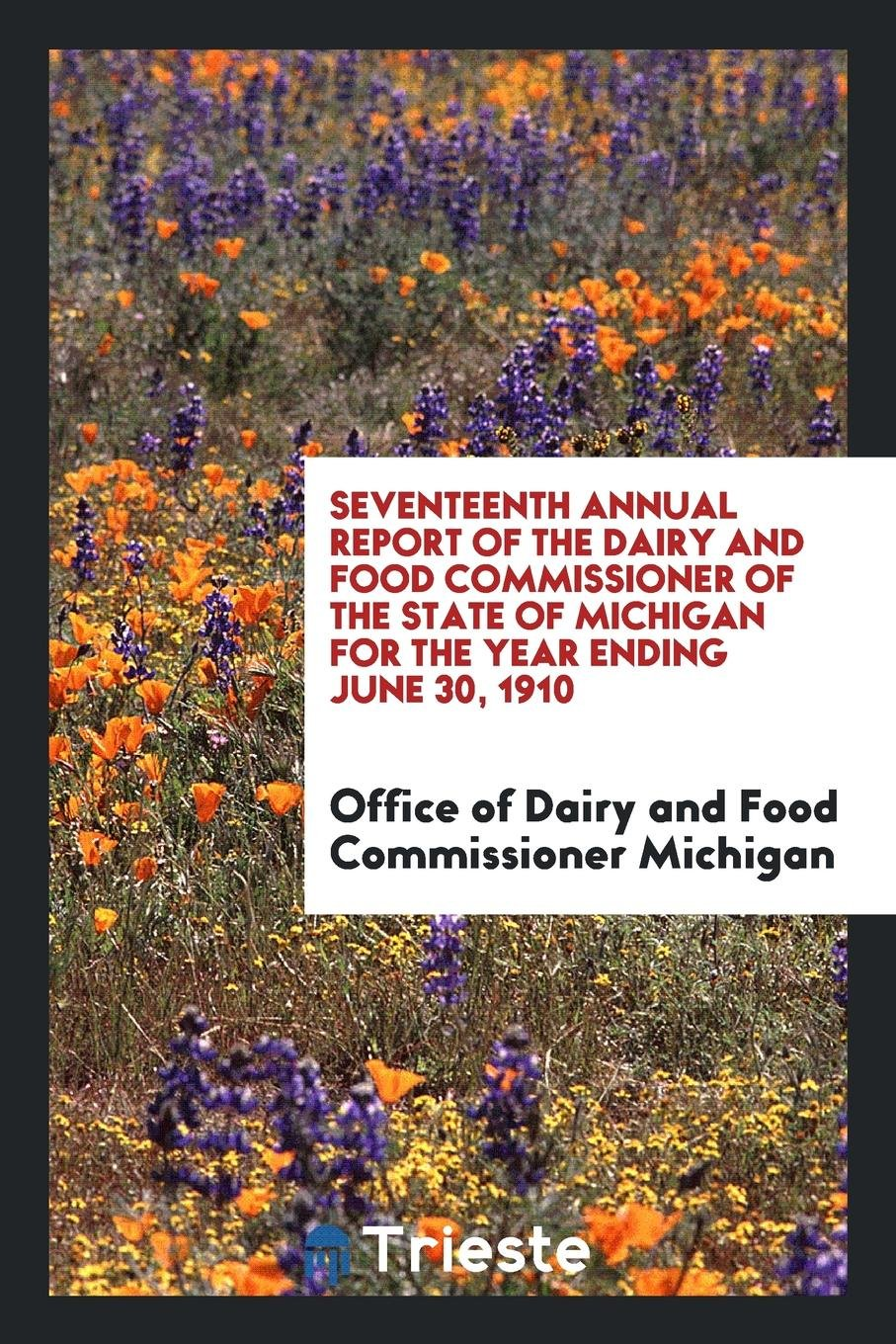 Download Seventeenth Annual Report of the Dairy and Food Commissioner of the State of Michigan for the Year Ending June 30, 1910 ebook