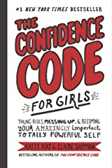 The Confidence Code for Girls: Taking Risks, Messing Up, & Becoming Your Amazingly Imperfect, Totally Powerful Self Kindle Edition