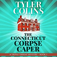 The Connecticut Corpse Caper: A Triple Threat Mystery, Book 1