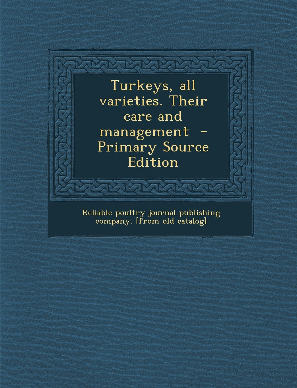 Turkeys, All Varieties. Their Care and Management - Primary Source Edition ebook