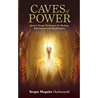 Caves of Power: Ancient Energy Techniques for Healing, Rejuvenation and Manifestation (English Edition)