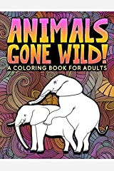 Animals Gone Wild: A Coloring Book for Adults: 31 Funny Colouring Pages of Humping Elephants, Giraffes, Llamas, Monkeys & More for Relaxation, Stress Relief, and Laughter Paperback