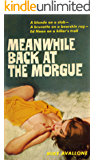 Meanwhile Back at the Morgue (Ed Noon Mystery Book 10)