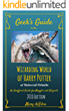 Geek's Guide to the Wizarding World of Harry Potter at Universal Orlando: An Unofficial Guide for Muggles and Wizards 2018 Edition