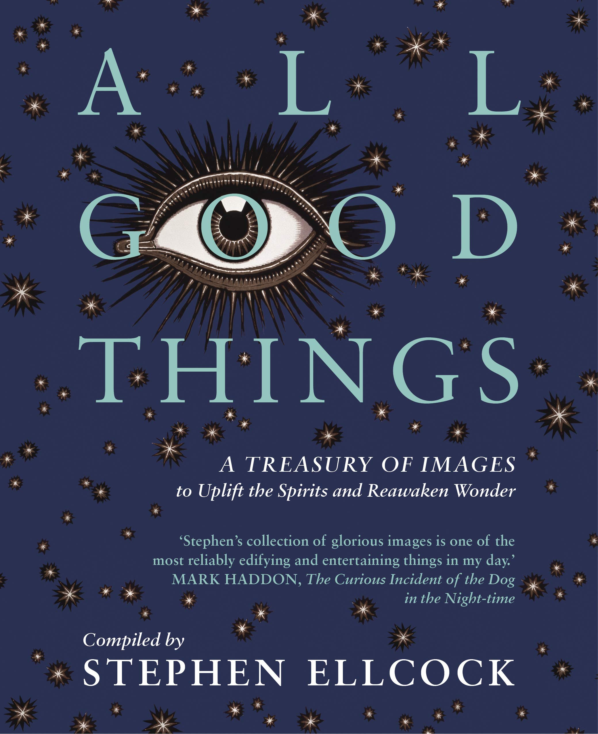 All Good Things A Treasury Of Images To Uplift The Spirits And Reawaken Wonder Ellcock Stephen 9781912836000 Amazon Com Books