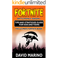 Fortnite: Battle Royale– Season 6; Tips and Strategies Guide for Kids and Teens; The Ultimate Fortnite Book
