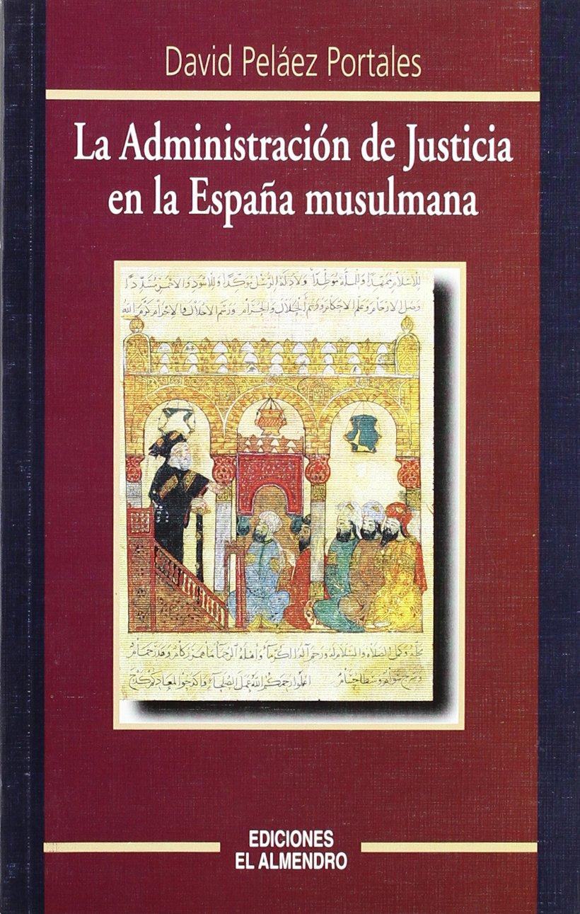 La Administración de Justicia en la España musulmana Estudios Hispanoárabes. Derecho y justicia: Amazon.es: Peláez Portales, David: Libros