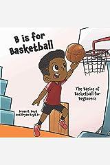 B is for Basketball: The Basics of Basketball for Beginners Kindle Edition
