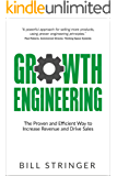 Growth Engineering: The Proven and Efficient Way to Increase Revenue and Drive Sales