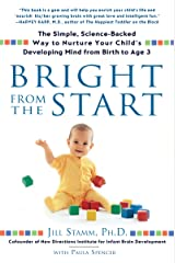 Bright from the Start: The Simple, Science-Backed Way to Nurture Your Child's Developing Mindfrom Birth to Age 3: The Simple, Science-Backed Way to Nurture ... Child's Developing Mind from Birth to Age 3 Kindle Edition