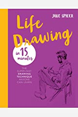 Life Drawing in 15 Minutes: Capture the beauty of the human form (Draw in 15 Minutes) Kindle Edition