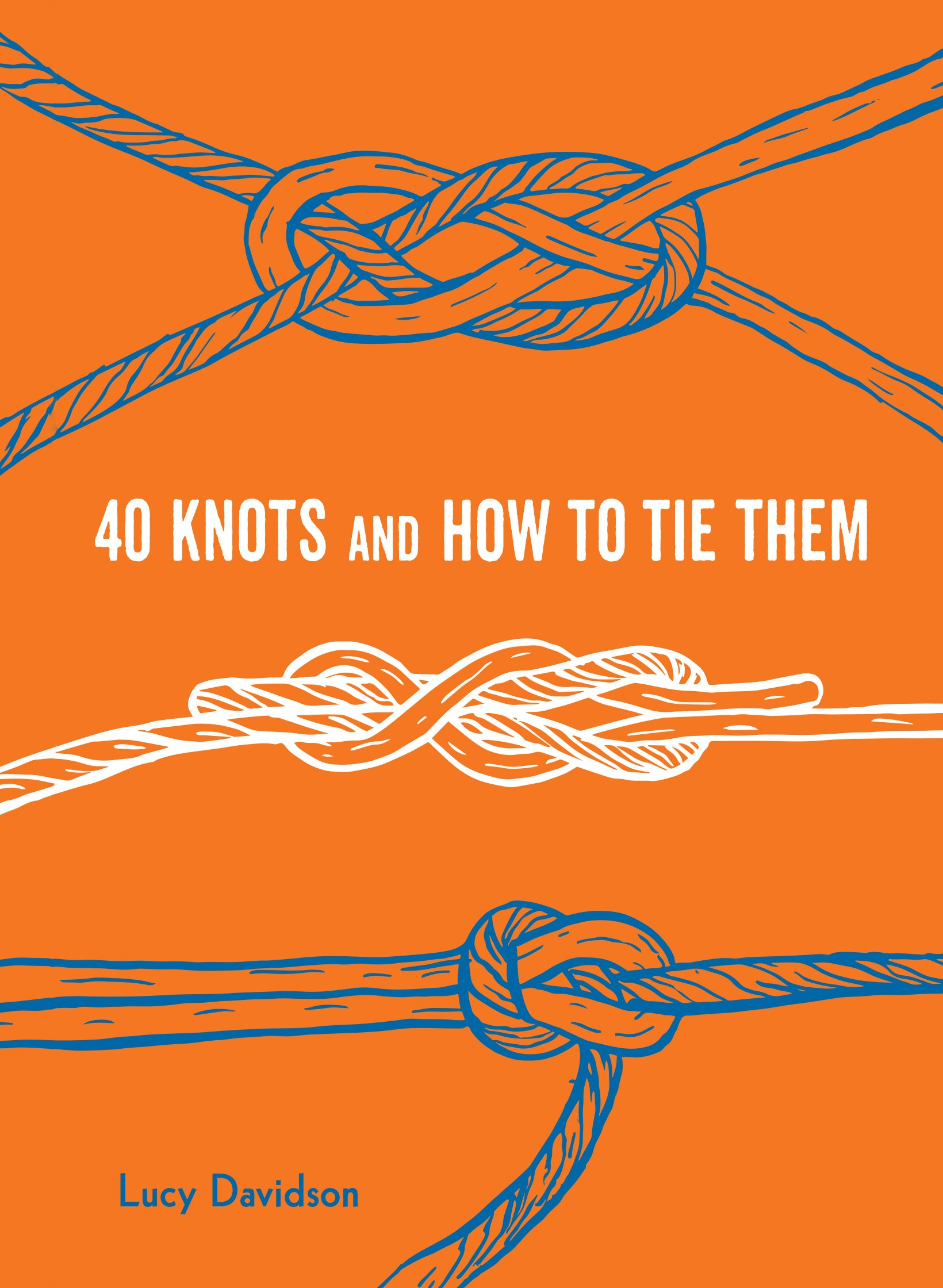 40 Knots And How To Tie Them Explore More Davidson Lucy 9781616897185 Amazon Com Books