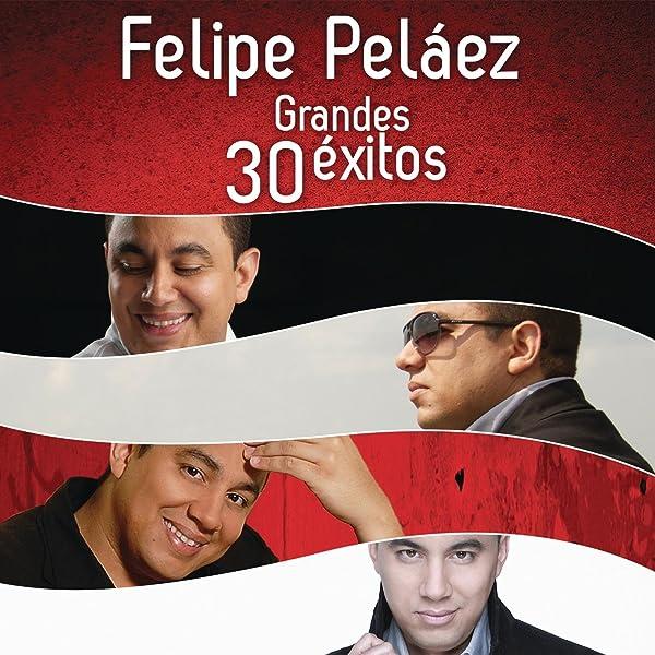 Felipe Peláez 30 Grandes éxitos By Felipe Peláez On Amazon Music