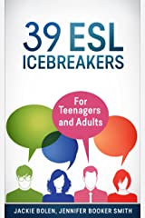 39 ESL Icebreakers: For Teenagers and Adults Kindle Edition