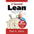 2 Second Lean - 2nd Edition: How to Grow People and Build a Fun Lean Culture