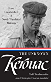 The Unknown Kerouac: Rare, Unpublished, & Newly Translated Writings (The Library of America)