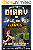 Diary of Jack the Kid - A Minecraft LitRPG - Season 1 Episode 4 (Book 4) : Unofficial Minecraft Books for Kids, Teens, & Nerds - LitRPG Adventure Fan Fiction ... Diaries Collection - Jack the Kid LitRPG)