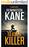 To Kill A Killer (A Tanner Novel Book 16)