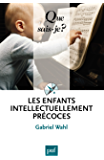 Les enfants intellectuellement précoces: « Que sais-je ? » n° 3698