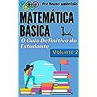 Matemática Básica : O Guia Definitivo do Estudante / Volume 2