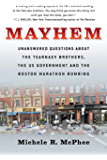 Mayhem: Unanswered Questions about the Tsarnaev Brothers, the US Government and the Boston Marathon Bombing